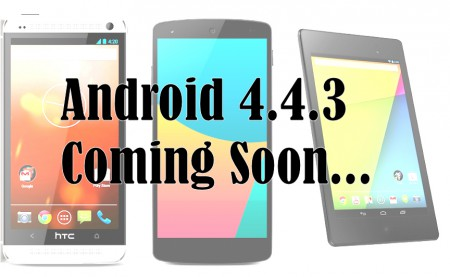 Android 4.4.3 for Nexus 5, 7 and HTC One Play Edition Coming Soon...
